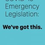 COVID-19 emergency legislation: we've got this.